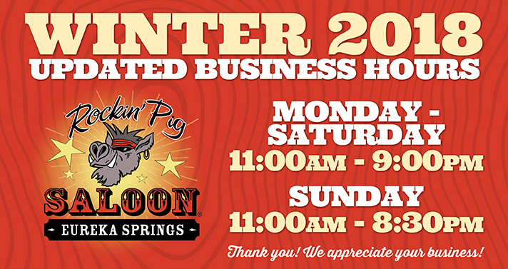 Business hours for Winter 2018-19 at Rockin' Pig Saloon Eureka Springs